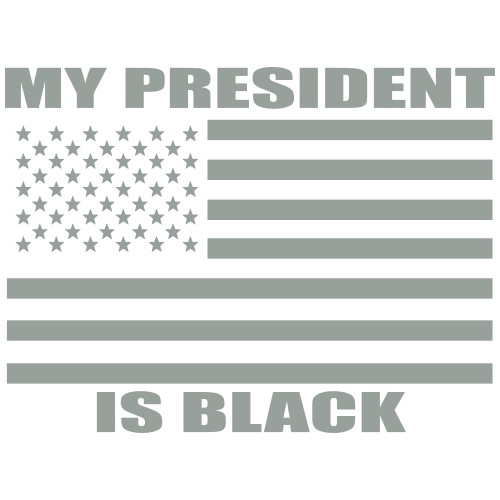 MY PRESIDENT IS BLACK