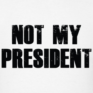 Not My President - Men's T-Shirt