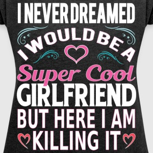 Super Cool Girlfriend... T-Shirts - Women´s Roll Cuff T-Shirt