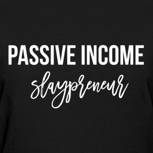 Passive Income Slaypreneur (white) - Women's T-Shirt
