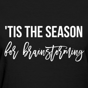'Tis the Season for Brainstorming - Women's T-Shirt