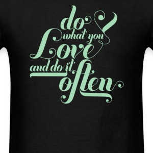 Do what you love and do it of ten - Men's T-Shirt