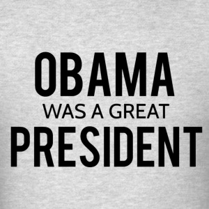 Obama was a great president! - Men's T-Shirt