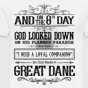 And 8th Day God Look Down So God Made A Great Dane T-Shirts - Men's Premium T-Shirt