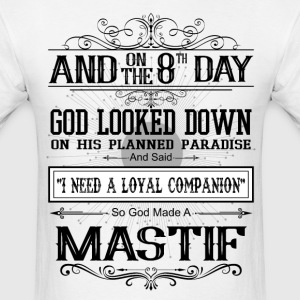 And 8th Day God Look Down So God Made A Mastiff T-Shirts - Men's T-Shirt