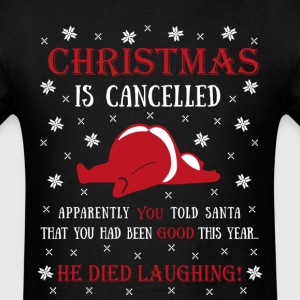 Christmas is Cancelled He Died Laughing T-Shirt T-Shirts - Men's T-Shirt