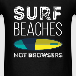Surf. Beaches. Not browsers - Men's T-Shirt