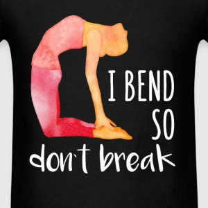 I bend so don't break - Men's T-Shirt