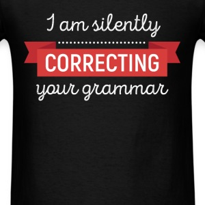 I am silently correcting your grammar - Men's T-Shirt