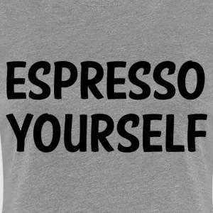 ESPRESSO YOURSELF T-Shirts - Women's Premium T-Shirt