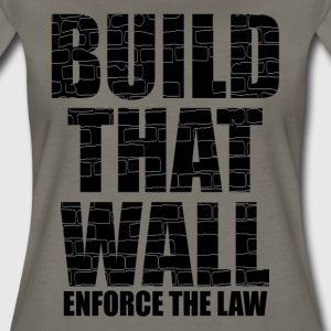 BUILD THAT WALL T-Shirts - Women's Premium T-Shirt