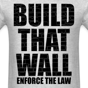 BUILD THAT WALL T-Shirts - Men's T-Shirt