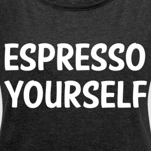 ESPRESSO YOURSELF T-Shirts - Women's Roll Cuff T-Shirt