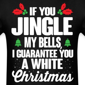 If You Jingle My Bells I Guarantee You A White Chr T-Shirts - Men's T-Shirt