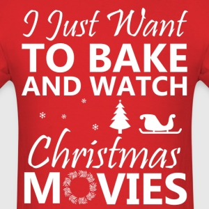 I Just Want To Bake Stuff And Watch Christmas Movi T-Shirts - Men's T-Shirt