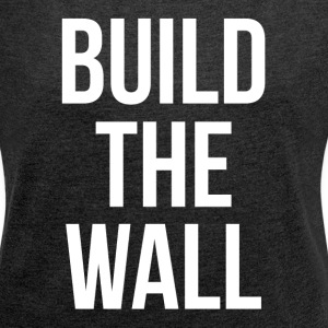 BUILD THE WALL T-Shirts - Women´s Rolled Sleeve Boxy T-Shirt