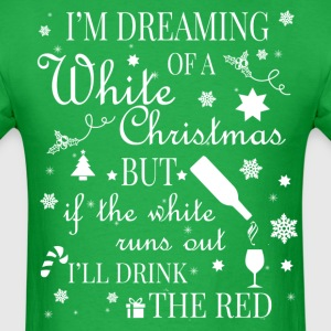 I'm dreaming Of A White Christmas Red Wine T-Shirt T-Shirts - Men's T-Shirt