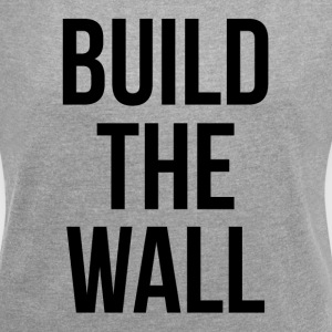BUILD THE WALL T-Shirts - Women´s Roll Cuff T-Shirt