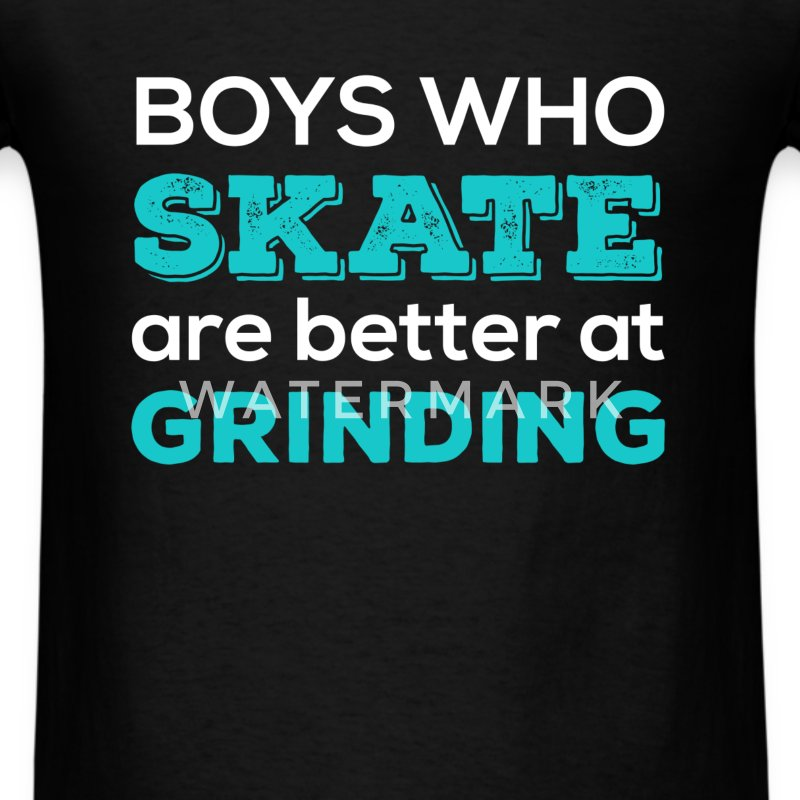 Boys who skate are better at grinding - Men's T-Shirt