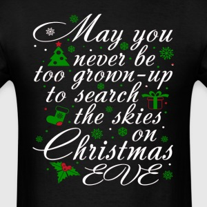 May You Never Be Too Grown Up Christmas Eve T-Shir T-Shirts - Men's T-Shirt