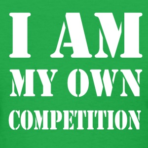 I Am My Own Competition T-Shirts - Women's T-Shirt