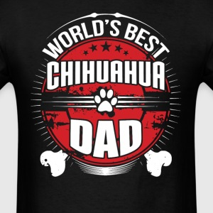 World's Best Chihuahua Dad Dog Owner T-Shirt - Men's T-Shirt