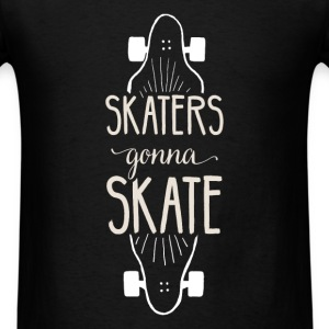 Skaters gonna skate - Men's T-Shirt