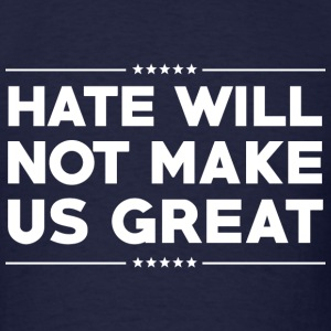 Hate Will Not Make US Great - Men's T-Shirt