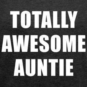 Totally Awesome Auntie T-Shirts - Women´s Roll Cuff T-Shirt