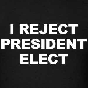 I Reject President Elect - Men's T-Shirt