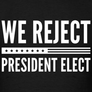 We Reject President Elect - Men's T-Shirt