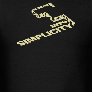 Is turn ing complexity into simplicity - Men's T-Shirt
