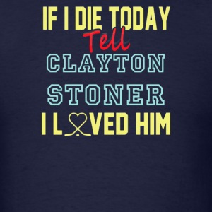 If I Die Tell Clayton Stoner I Love Him - Men's T-Shirt