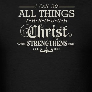 I can do all things through Christ who strengthens - Men's T-Shirt