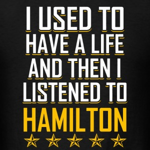 I Had a Life then I listened Hamilton Tshirt - Men's T-Shirt