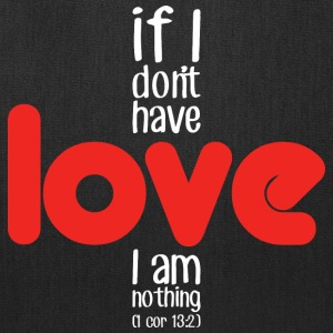 If I don't have love I am nothing (dark) Bags & backpacks - Tote Bag