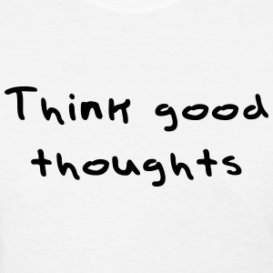 Think good thoughts T-Shirts - Women's T-Shirt