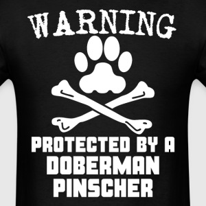 Warning Protected By A Doberman Pinscher Shirt - Men's T-Shirt