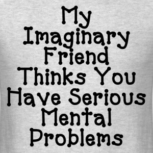 SERIOUS MENTAL PROBLEMS T-Shirts - Men's T-Shirt