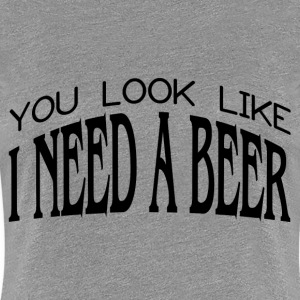 NEED A BEER T-Shirts - Women's Premium T-Shirt