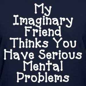 SERIOUS MENTAL PROBLEMS T-Shirts - Women's T-Shirt