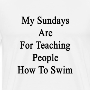 my_sundays_are_for_teaching_people_how_t T-Shirts - Men's Premium T-Shirt
