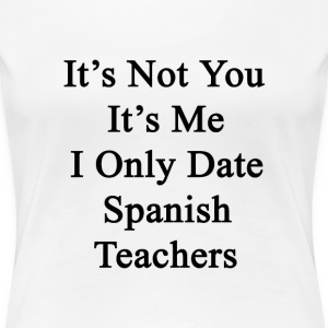 its_not_you_its_me_i_only_date_spanish_t T-Shirts - Women's Premium T-Shirt
