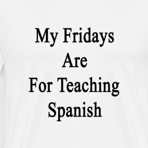 my_fridays_are_for_teaching_spanish T-Shirts - Men's Premium T-Shirt