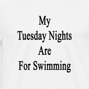 my_tuesday_nights_are_for_swimming T-Shirts - Men's Premium T-Shirt