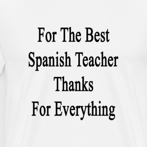 for_the_best_spanish_teacher_thanks_for_ T-Shirts - Men's Premium T-Shirt