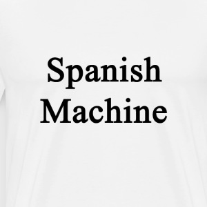 spanish_machine T-Shirts - Men's Premium T-Shirt