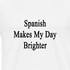 spanish_makes_my_day_brighter T-Shirts - Men's Premium T-Shirt
