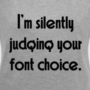 SILENTLY JUDGING T-Shirts - Women´s Roll Cuff T-Shirt