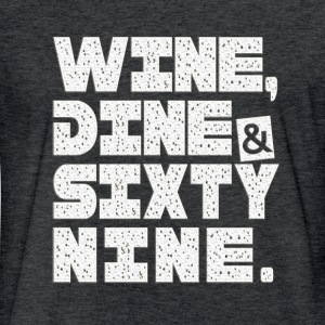 WINE DINE AND SIXTY NINE T-Shirts - Fitted Cotton/Poly T-Shirt by Next Level